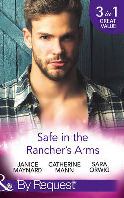 Safe In The Rancher's Arms: Stranded with the Rancher / Sheltered by the Millionaire / Pregnant by the Texan