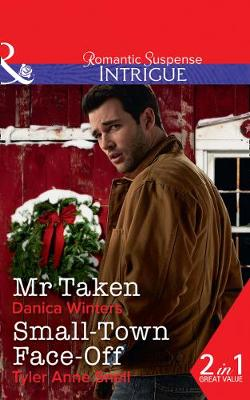 Mr. Taken: Mr. Taken (Mystery Christmas, Book 3) / Small-Town Face-Off (The Protectors of Riker County, Book 1)