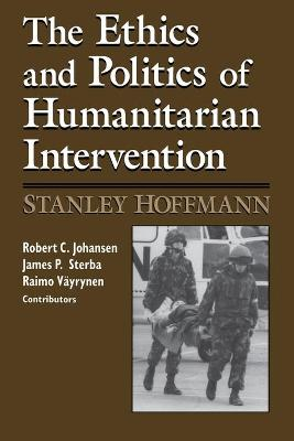 The Ethics and Politics of Humanitarian Intervention