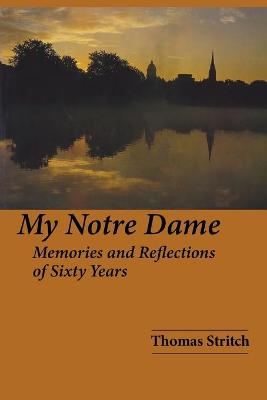 My Notre Dame: Memories and Reflections of Sixty Years