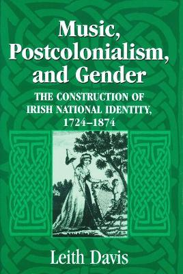 Music, Postcolonialism, and Gender: The Construction of Irish National Identity, 1725-1874