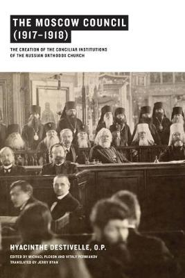 The Moscow Council (1917-1918): The Creation of the Conciliar Institutions of the Russian Orthodox Church