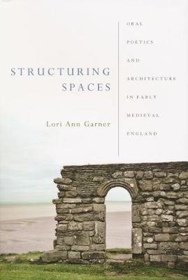 Structuring Spaces: Oral Poetics and Architecture an Early Medieval England
