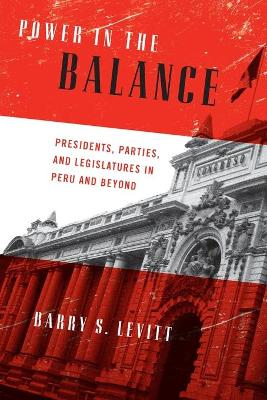 Power in the Balance: Presidents, Parties and Legislatures in Peru and Beyond