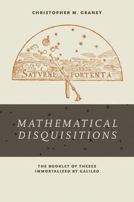 Mathematical Disquisitions: The Booklet of Theses Immortalized by Galileo