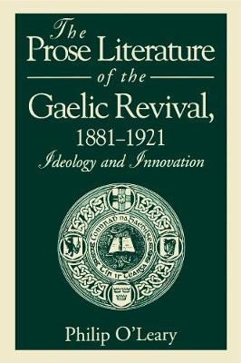 The Prose Literature of the Gaelic Revival, 1881-1921: Ideology and Innovation