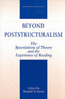 Beyond Poststructuralism: The Speculations of Theory and the Experience of Reading