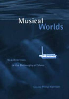 Musical Worlds: New Directions in the Philosophy of Music