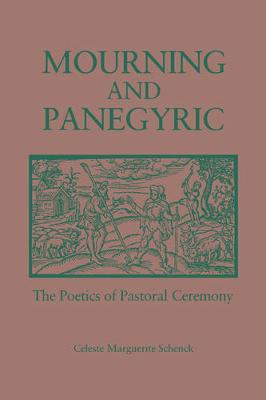 Mourning and Panegyric: The Poetics of Pastoral Ceremony