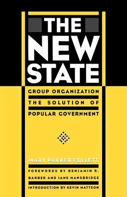 The New State: Group Organization the Solution of Popular Government