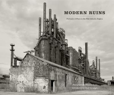 Modern Ruins: Portraits of Place in the Mid-Atlantic Region