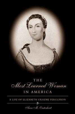 The Most Learned Woman in America: A Life of Elizabeth Graeme Fergusson