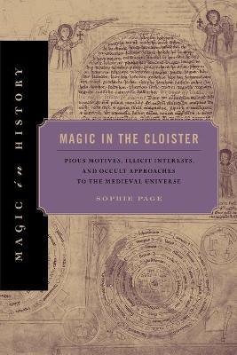Magic in the Cloister: Pious Motives, Illicit Interests, and Occult Approaches to the Medieval Universe