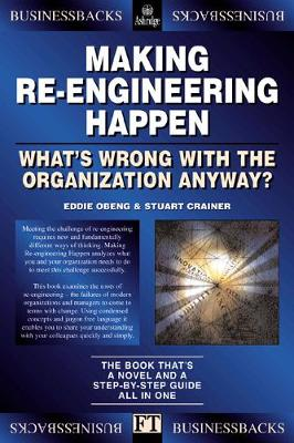 Making Re Engineering Happen: What's Wrong With The Organization Anyway?                            Businessbacks