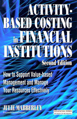 Activity Based Costing in Financial Institutions: ABC In Financial Institutions 2nd edition
