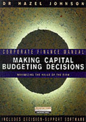 Making Capital Budgeting Decision: Maximising the Value of the Firm
