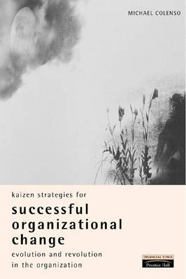 Kaizen Strategies for Successful Organizational Change: Enabling Evolution and Revolution Within the Organization