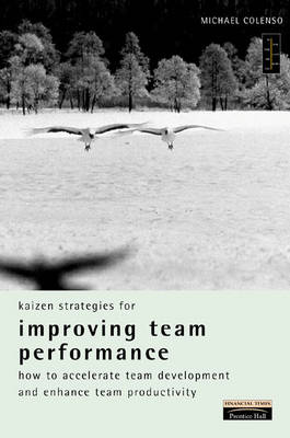 Kaizen Strategies for Improving Team Performance: How to Accelerate Team Development and Enhance Team Productivity