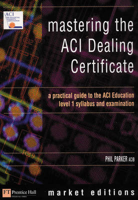 Mastering the ACI Dealing Certificate: How to pass the ACI Education Level 1 Examination