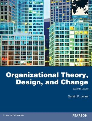 Organizational Theory, Design, and Change: Global Edition