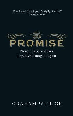 The Promise: Never Have Another Negative Thought Again