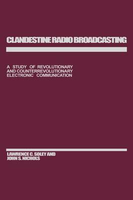 Clandestine Radio Broadcasting: A Study of Revolutionary and Counterrevolutionary Electronic Communication