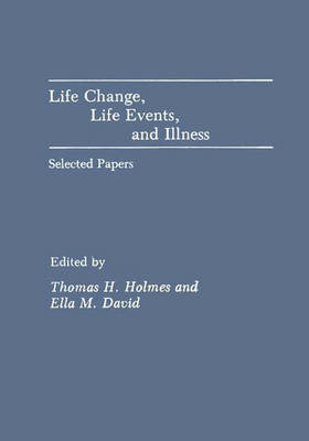 Life Change, Life Events, and Illness: Selected Papers