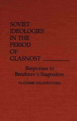 Soviet Ideologies in the Period of Glasnost: Responses to Brezhnev's Stagnation