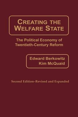 Creating the Welfare State: The Political Economy of Twentieth-Century Reform, 2nd Edition