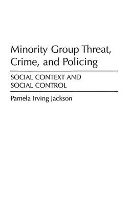 Minority Group Threat, Crime, and Policing: Social Context and Social Control