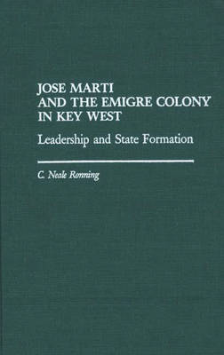 Jose Marti and the Emigre Colony in Key West: Leadership and State Formation