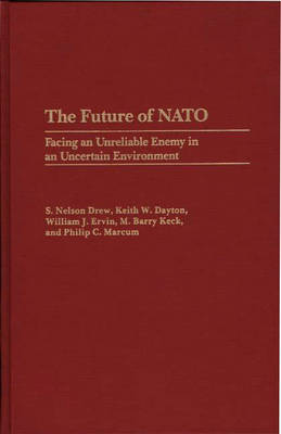 The Future of NATO: Facing an Unreliable Enemy in an Uncertain Environment