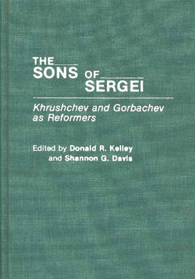 The Sons of Sergei: Khrushchev and Gorbachev as Reformers