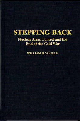Stepping Back: Nuclear Arms Control and the End of the Cold War