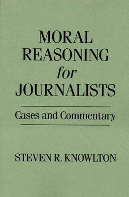 Moral Reasoning for Journalists: Cases and Commentary