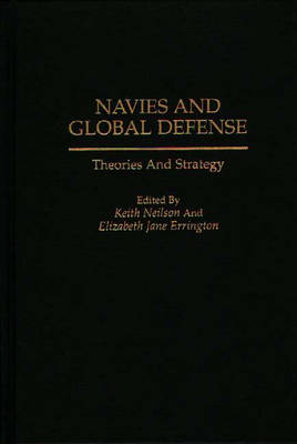 Navies and Global Defense: Theories and Strategy