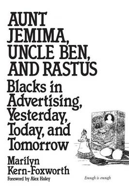 Aunt Jemima Uncle Ben & Rastus: Blacks in Advertising, Yesterday, Today, and Tomorrow