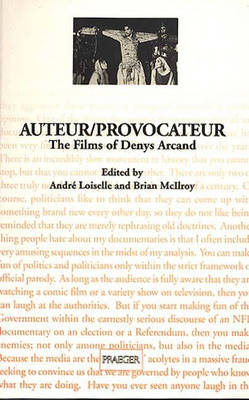Auteur/provocateur: The Films of Denys Arcand