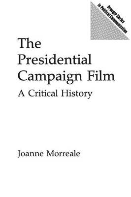 The Presidential Campaign Film: A Critical History