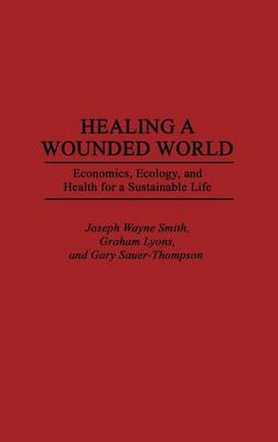 Healing a Wounded World: Economics, Ecology and Health for a Sustainable Life