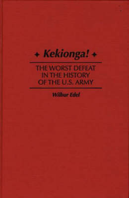 Kekionga!: The Worst Defeat in the History of the U.S.Army