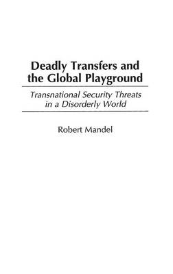 Deadly Transfers and the Global Playground: Transnational Security Threats in a Disorderly World