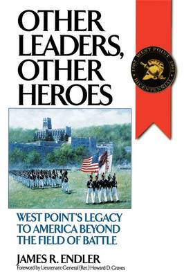 Other Leaders, Other Heroes: West Point's Legacy to America Beyond the Field of Battle