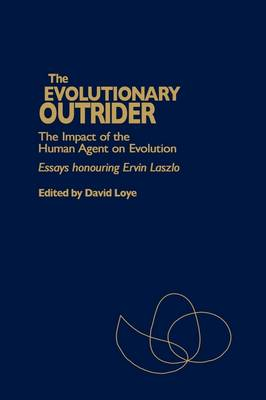 Evolutionary Outrider: The Impact of the Human Agent on Evolution, Essays Honouring Ervin Laszlo