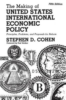 The Making of United States International Economic Policy: Principles, Problems and Proposals for Reform