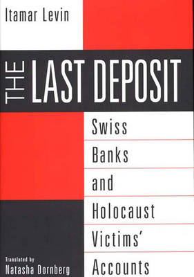 The Last Deposit: Swiss Banks and Holocaust Victims' Accounts