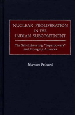 """Nuclear Proliferation in the Indian Subcontinent: The Self-Exhausting """"Superpowers"""" and Emerging Alliances"""