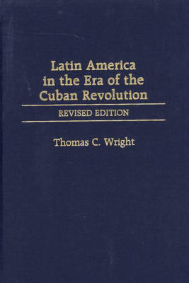 Latin America in the Era of the Cuban Revolution, 2nd Edition