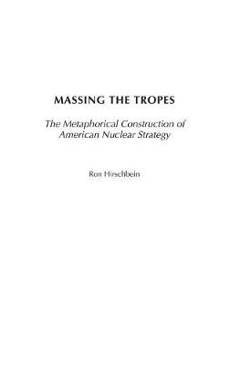 Massing the Tropes: The Metaphorical Construction of American Nuclear Strategy
