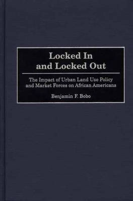 Locked In and Locked Out: The Impact of Urban Land Use Policy and Market Forces on African Americans